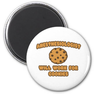 Anesthesiologist .. Will Work for Cookies 2 Inch Round Magnet