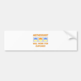 Anesthesiologist ... Will Work For Cupcakes Bumper Sticker