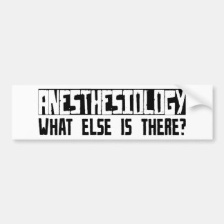 Anesthesiology What Else Is There? Bumper Sticker