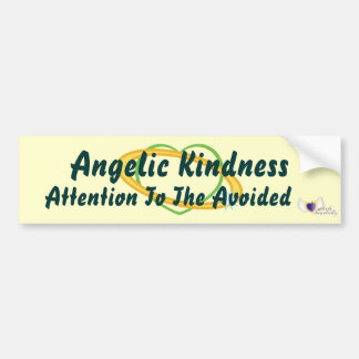 Angelic Kindness Attention To The Avoided-Cust. Bumper Sticker