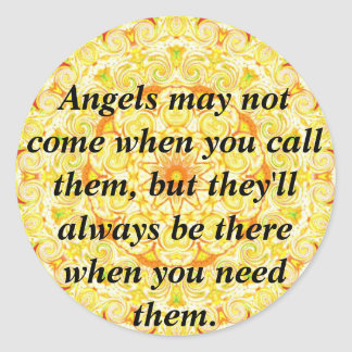 Angels may not come when you call them, but they.. classic round sticker