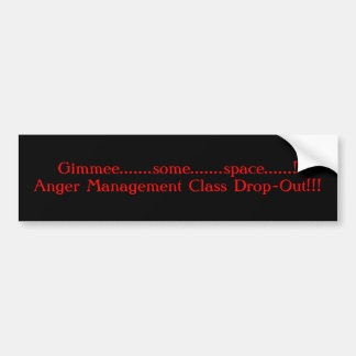 Anger management Class Drop-out #2 Space. Bumper Sticker