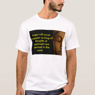 Anger Will Never Disappear So Long As Thoughts Of T-Shirt