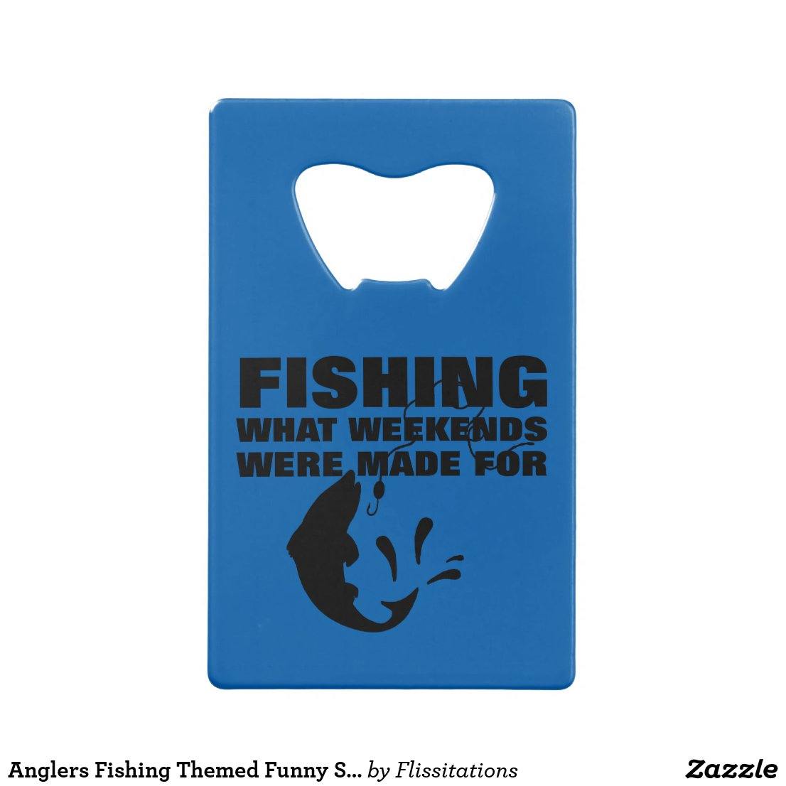 Anglers Fishing Themed Funny Slogan Credit Card Bottle Opener