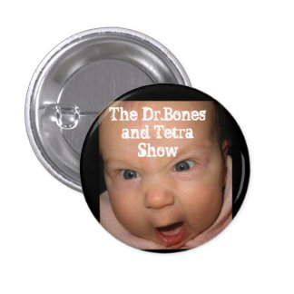 Angry Baby Loves The Dr.Bones and Tetra Show Pinback Buttons