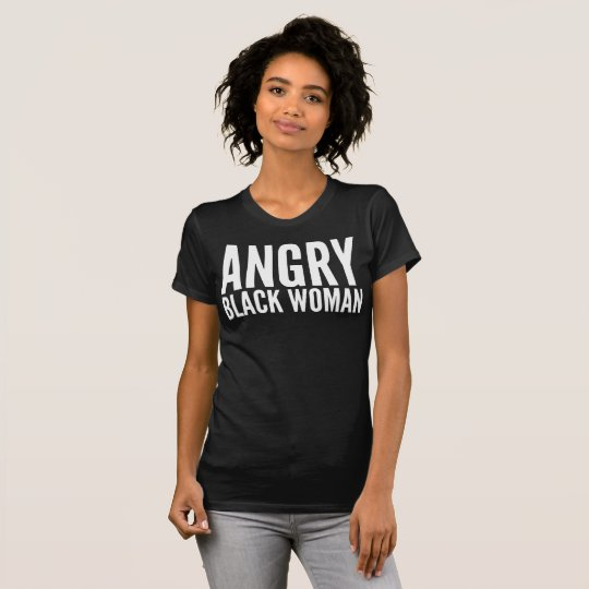 aefb37d7 Angry Black Woman Typography T-Shirt   Zazzle.com