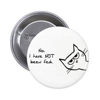 Angry Cat has NOT been fed! Pinback Buttons