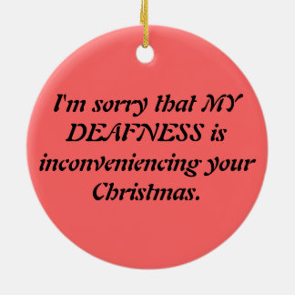 Angry Deaf: Sarcastic Deaf Apology at Christmas Ceramic Ornament