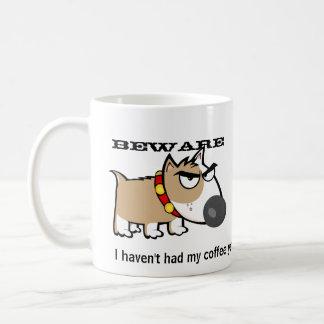 Angry Dog - Beware! I Haven't Had My Coffee Yet Coffee Mug