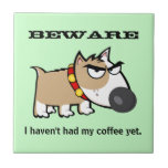 Angry Dog - Beware! I Haven't Had My Coffee Yet Ceramic Tiles