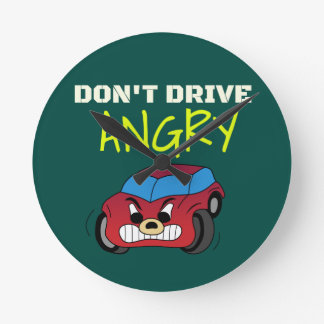 Angry Don't Drive Round Clock