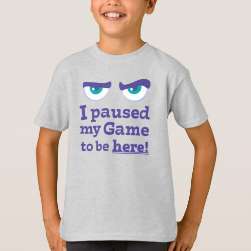 Angry Face I paused My Game To Be Here T_Shirt