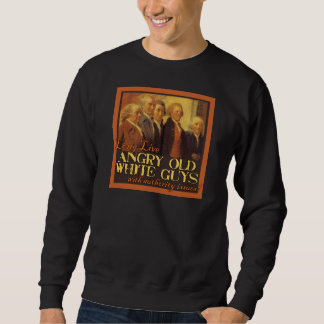 Angry Old White Guys...Like the Founding Fathers Pullover Sweatshirts