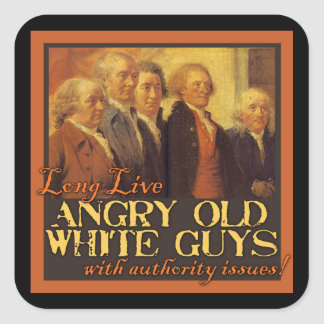 Angry Old White Guys...Like the Founding Fathers Square Sticker