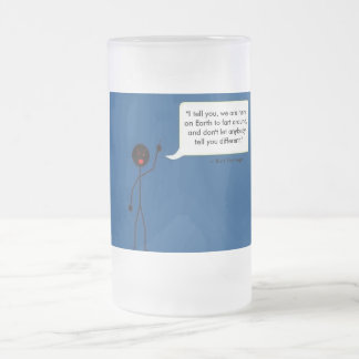 Angry Stick Guy Quoting  Kurt Vonnegut Frosted Glass Beer Mug
