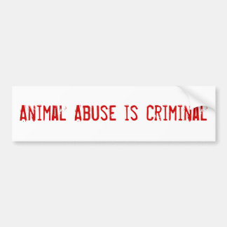 Animal Abuse is Criminal Bumper Sticker