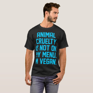 Animal Cruelty Is Not On My Menu Im Vegan Tshirt