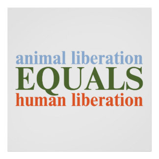 Animal Liberation Equals Human Liberation Posters