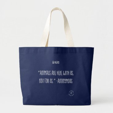 """Beach Themed """"Animals are here with us, not for us."""" -Anonymous Large Tote Bag"""