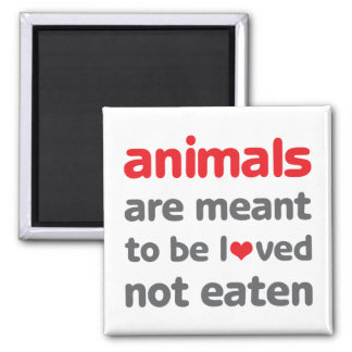 Animals are Meant to be Loved, Not Eaten 2 Inch Square Magnet