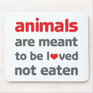 Animals are Meant to be Loved, Not Eaten Mouse Pad