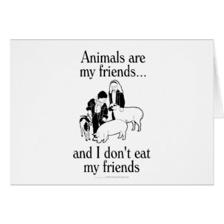 Animals are my friends and I don t eat my friends Card