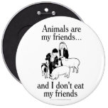 Animals are my friends..and I don't eat my friends 6 Inch Round Button