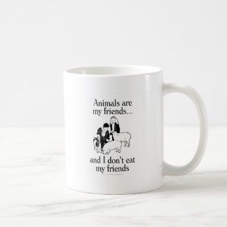 Animals are my friends..and I don't eat my friends Coffee Mug