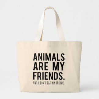 animals are my friends. and i don't eat my friends large tote bag