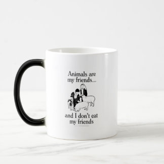 Animals are my friends..and I don't eat my friends Magic Mug