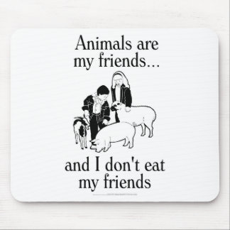 Animals are my friends..and I don't eat my friends Mouse Pad
