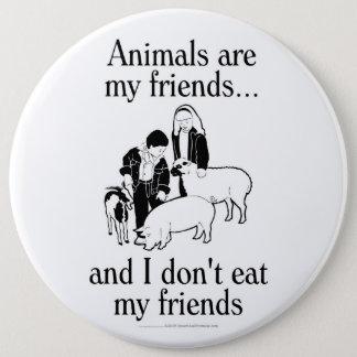 Animals are my friends..and I don't eat my friends Pinback Button