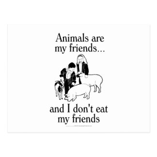 Animals are my friends..and I don't eat my friends Postcard