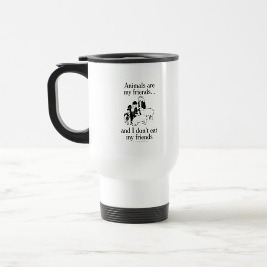 Animals are my friends..and I don't eat my friends Travel Mug