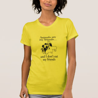 Animals are my friends..and I don't eat my friends Tees
