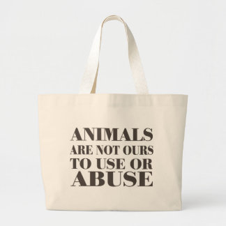 Animals Are Not Ours To Use Or Abuse Bags