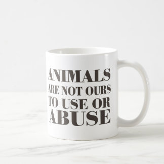 Animals Are Not Ours To Use Or Abuse Coffee Mug