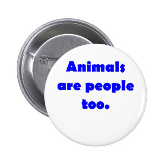 Animals Are People Too Pin