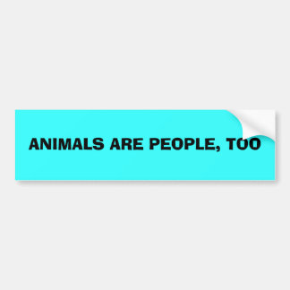 ANIMALS ARE PEOPLE, TOO CAR BUMPER STICKER