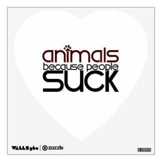 Animals Because People Suck Wall Decal