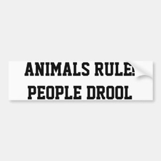 ANIMALS RULE! PEOPLE DROOL BUMPER STICKER