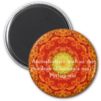 Animals share with us the privilege of having..... 2 inch round magnet