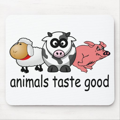 Animals Taste Good - Funny Meat Eaters Design Mouse Pad