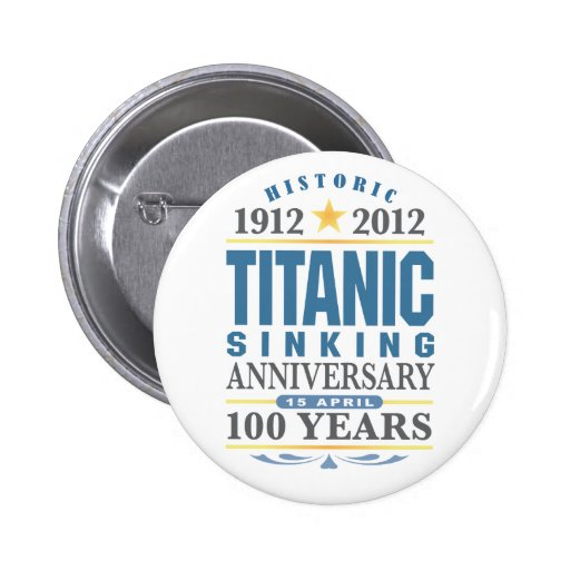 Aniversario de hundimiento titánico de 100 años pin redondo de 2 pulgadas