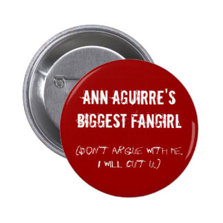 Ann Aguirre's biggest fangirl Pinback Buttons