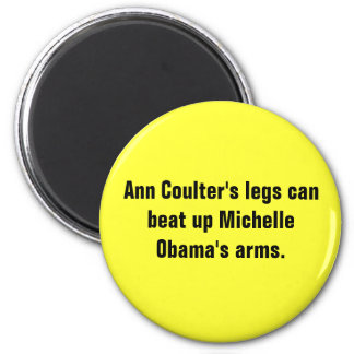 Ann Coulter's legs can beat up Michelle Obama's... 2 Inch Round Magnet