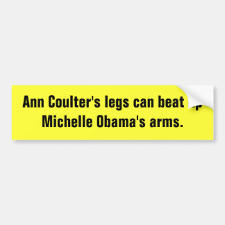 Ann Coulter's legs can beat up Michelle Obama's... Bumper Sticker