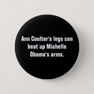 Ann Coulter's legs can beat up Michelle Obama's... Button