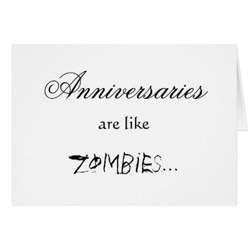 Anniversaries are like zombies greeting card zazzle