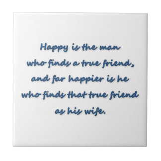 Anniversary Quote - Happy is the man who finds a … Ceramic Tile